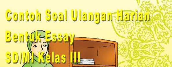 Download Contoh Soal PKn Bentuk Essay Tingkat SD/MI Kelas III Semester 1 Format Microsoft Word