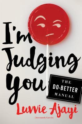 InToriLex, Book Review, Luvvie Ajayi, I'm Judging You: The Do Better Manual, Henry Holt & Company Inc