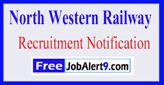 NWR North Western Railway Recruitment Notification 2017  Last Date 31-05-2017