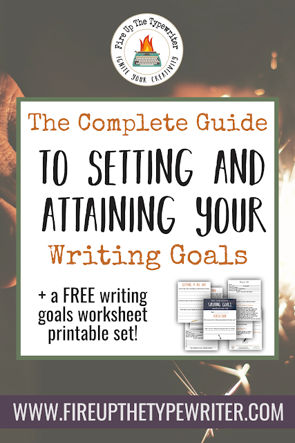 The Complete Guide to Setting and Attaining Your Writing Goals | www.fireupthetypewriter.com #Writing #WritingGoals #AuthorLife #NewYears #Resolutions