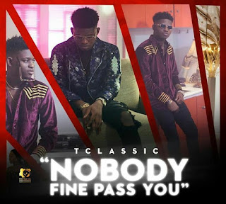 VIDEO : TCLASSIC – NOBODY FINE PASS YOU
