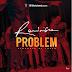 2324Xclusive Media: Reminisce – Problem [Music]