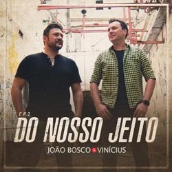 Download EP João Bosco e Vinícius – Do Nosso Jeito, Ep. 2 (Ao Vivo) (2019)