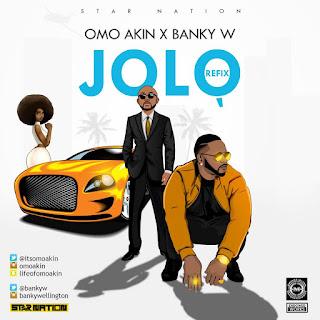"""music: Omo Akin - """"Jolo"""" Ft. Banky w"""