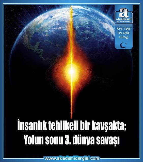 İnsanlık tehlikeli bir kavşakta; Yolun sonu 3. dünya savaşı