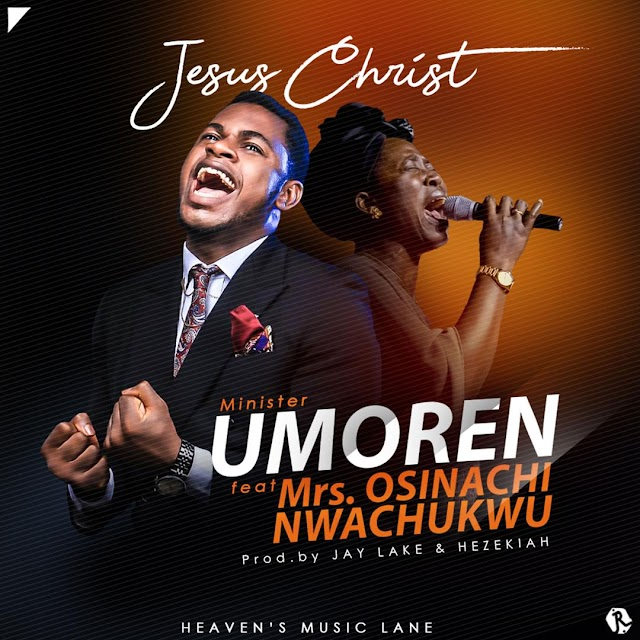 "[DOWNLOAD] Mp3: ""Jesus Christ"" - Minister Umoren Ft. Mrs. Osinachi Nwachukwu 