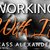 Cover Reveal & Giveaway - WORKING WITH IT by Cass Alexander