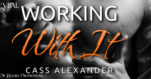 Working With It by Cass Alexander - Cover Reveal + #Giveaway