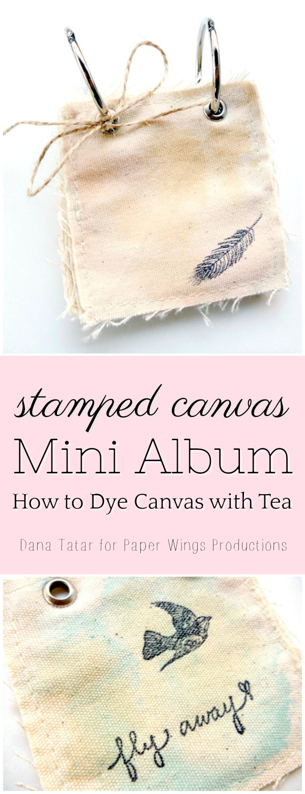 Tea Dyed Stamped Canvas Mini Album Tutorial by Dana Tatar for Paper Wings Productions