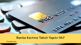 Banka Kartına Taksit Yapılır Mı?