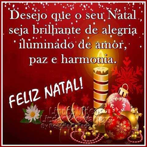 Desejo que o seu Natal seja brilhante de alegria iluminado de amor,  paz e harmonia. FELIZ NATAL!