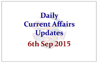 Daily Current Affairs – 6th September 2015