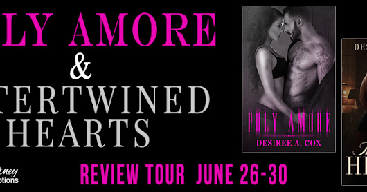Blog Tour and Book Review: Poly Amore and Intertwined Hearts by Desiree A. Cox