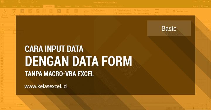 Cara Input Data Menggunakan Data Form Excel Tanpa Macro