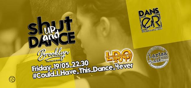 Το Shut up and Dance έρχεται την Παρασκευή 19 Μαϊου σε ένα μοναδικό Larissa Dance Open 2017 promo party