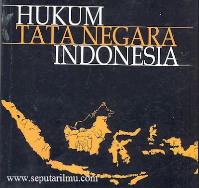 Pengertian, dan Contoh Hukum Tata Negara Di Indonesia