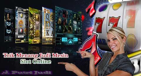 Trik Menang Judi Mesin Slot Online
