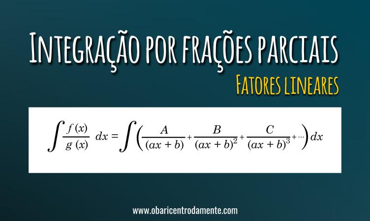 Integração por frações parciais - Fatores lineares