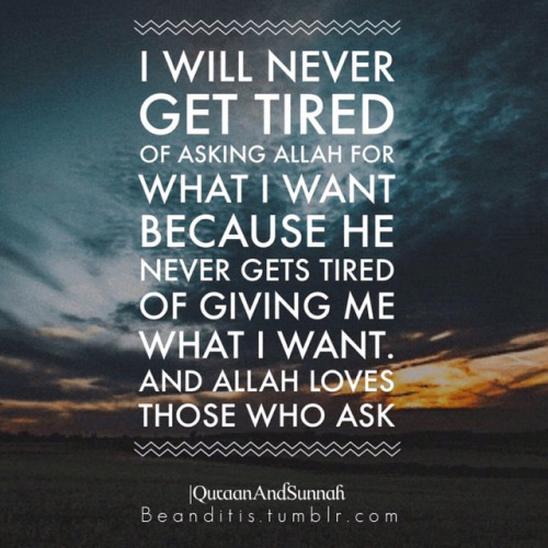 Allah Quotes: I will never get tired of asking Allah for what i want because