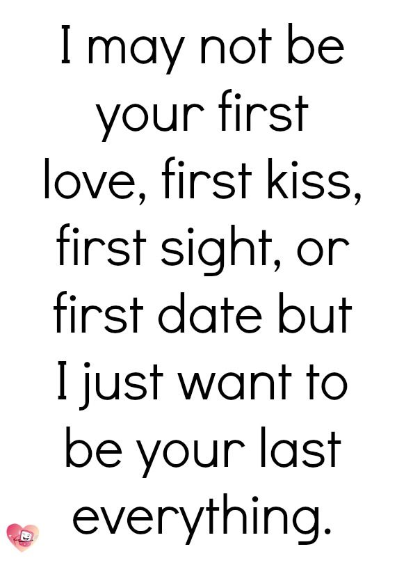 Romantic Love Quotes For You I May Not Be Your First Love First