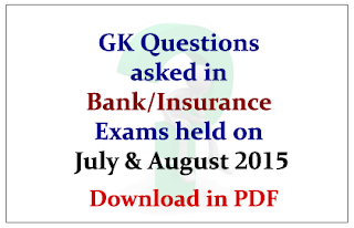 List of GK Questions asked in Bank/Insurance Exams held on July& August 2015- Download in PDF