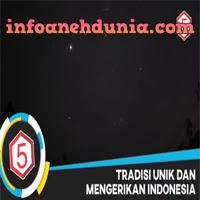 http://www.infoanehdunia.com/2017/07/5-tradisi-aneh-dan-mengerikan-di-indonesia.html
