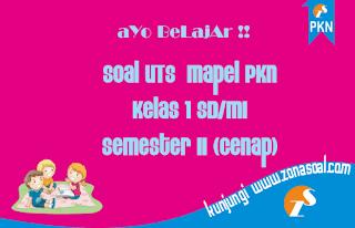 Soal UTS PKn Kelas 1 SD Semester 2 (Genap) Terbaru dan Kunci Jawaban