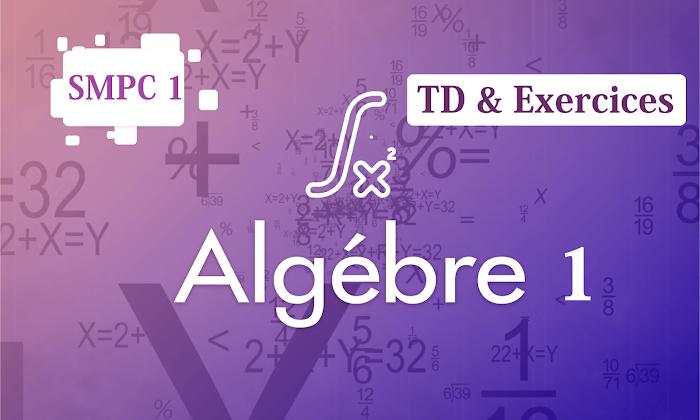 TD et Exercices corrigés Algèbre 1 SMP1- SMC1- SMA1- SMI1 S1 PDF