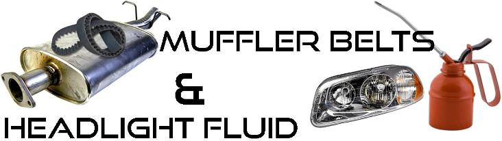 Muffler Belts and Headlight Fluid