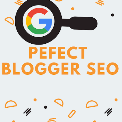 How To Pefect Blogger SEO Step By Step Guide