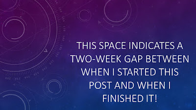 "Image reads:  ""BLANK SPACE INDICATES A TWO-WEEK GAP BETWEEN WHEN I STARTED THIS POST AND WHEN I FINISHED IT!"""