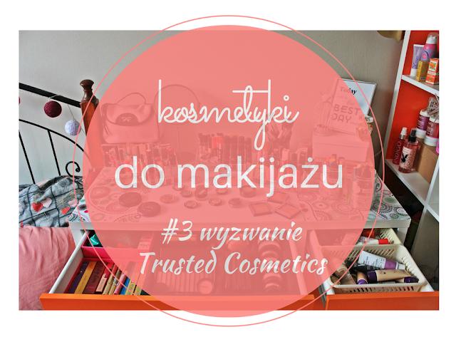 Wyzwanie Trusted Cosmetics | #3 Moje kosmetyki do makijażu