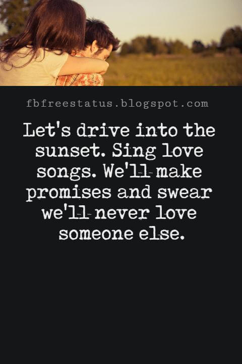 Love Text Messages, Let's drive into the sunset. Sing love songs. We'll make promises and swear we'll never love someone else.