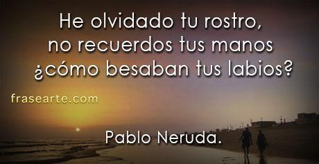 He olvidado tu rostro - Pablo Neruda
