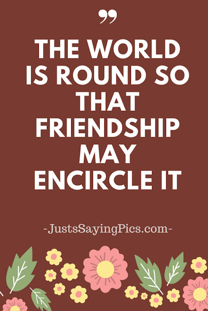 friendship-quote-the-world-is-round-so-circle-may-encircle-it