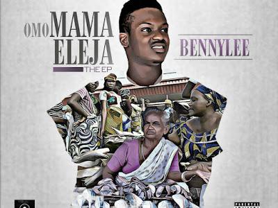 [ALBUM]: Bennylee - Omo Mama Eleja (EP)| @iam_bennylee