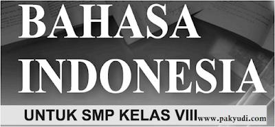 Download Soal Latihan Penilaian Akhir Semester atau  Soal PAS B. Indonesia Kelas 8 Semester 1 + Jawaban Th. 2018