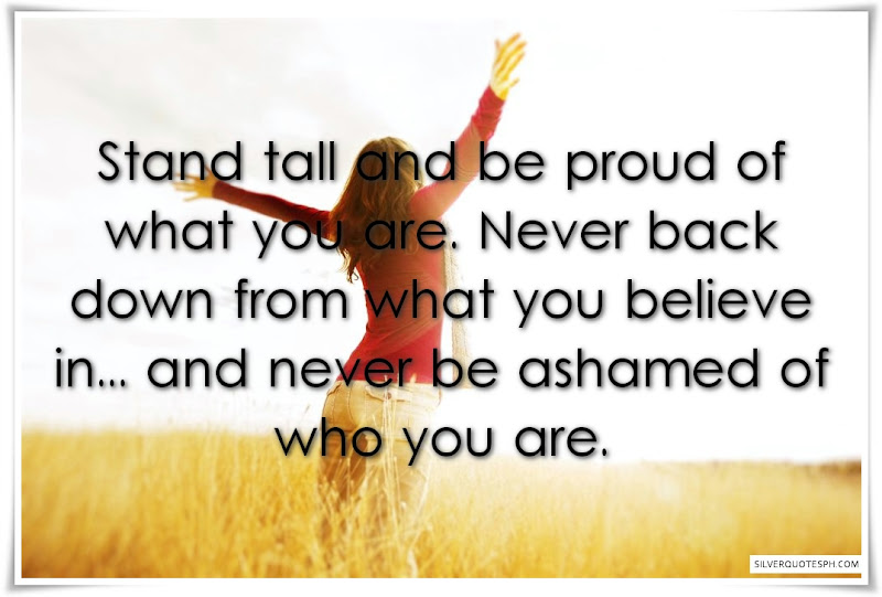 Stand Tall And Be Proud Of What You Are