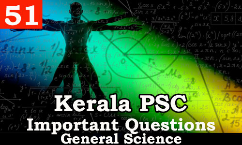 Kerala PSC - Important and Expected General Science Questions - 51