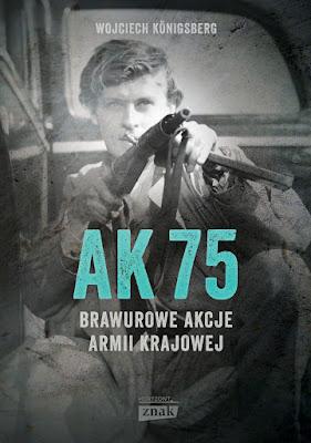 https://www.znak.com.pl/kartoteka,ksiazka,97369,AK75-Brawurowe-akcje-Armii-Krajowej