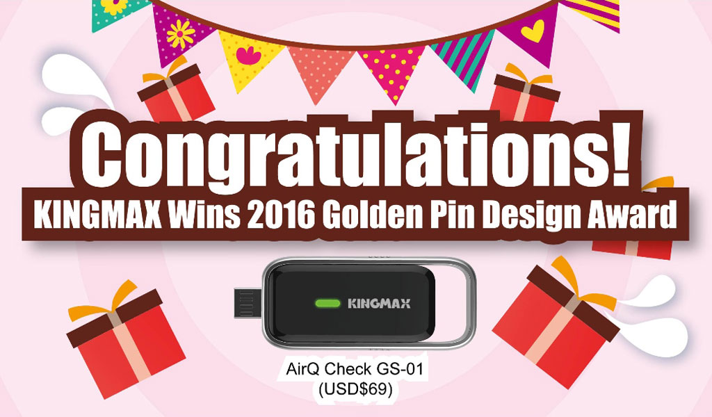 KINGMAX wins the Golden Pin Design Awards 2016 - AirQ Check
