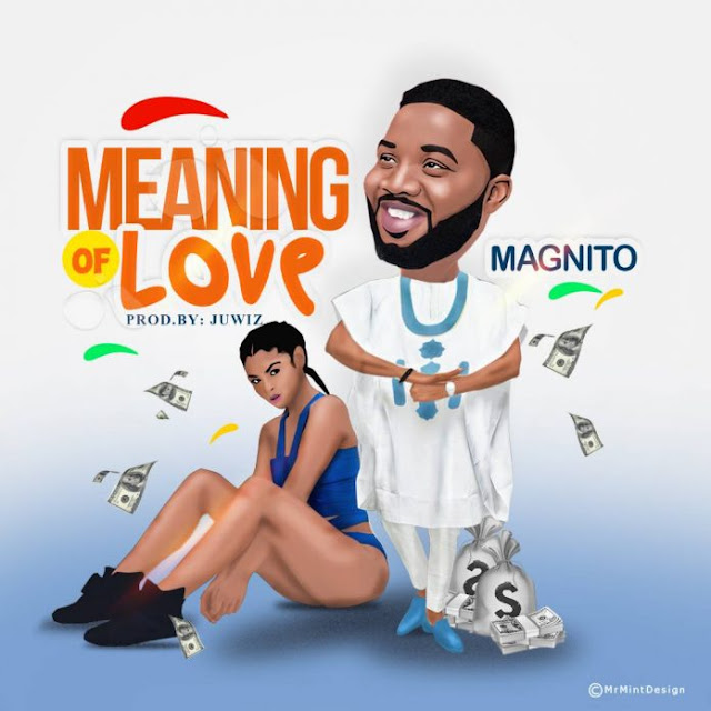 Magnito – Meaning of Love (Prod. By Ju Wiz)