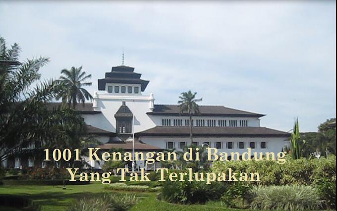1001 Kenangan di Bandung Yang Tak Terlupakan