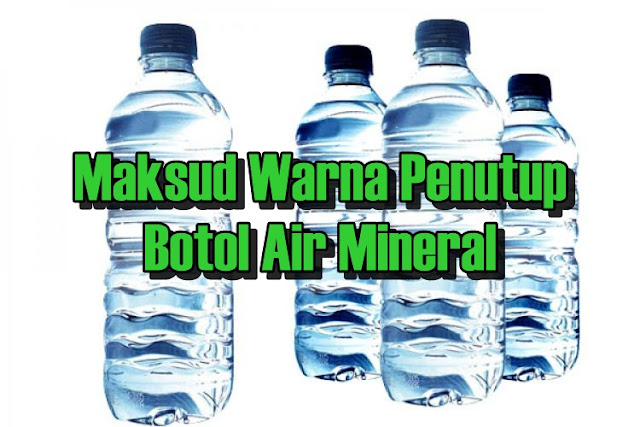 Maksud Warna Penutup Botol Air Mineral