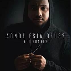 Aonde Está Deus? - Eli Soares