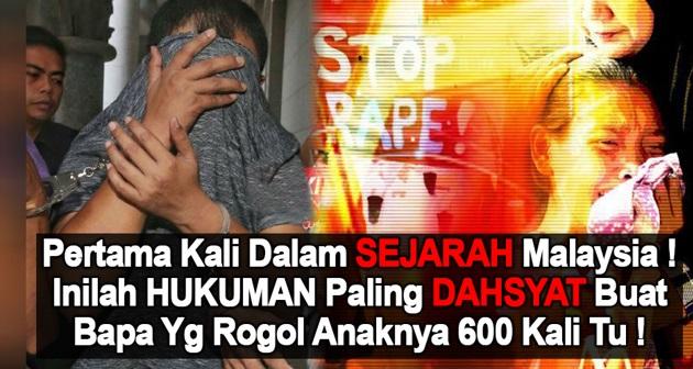 Pertama Kali Dalam SEJARAH Malaysia ! Inilah HUKUMAN Paling DAHSYAT Buat Bapa Yg Rogol Anaknya 600 Kali Tu !