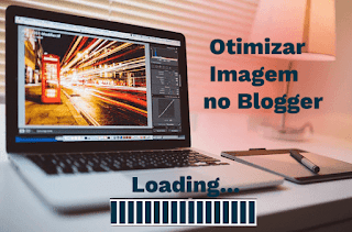 otimizar imagem no blogger para carregar mais rapido