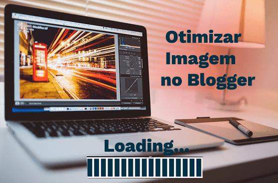 Como Otimizar imagens para reduzir o impacto no carregamento do Blogger