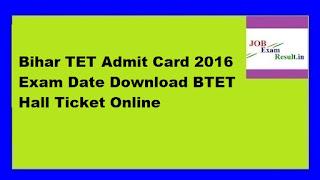 Bihar TET Admit Card 2016 Exam Date Download BTET Hall Ticket Online