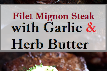 Filet Mignon Steak with Garlic & Herb Butter